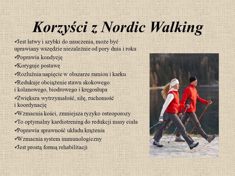 Korzyści z Nordic Walking Jest łatwy i szybki do nauczenia, może być uprawiany wszędzie niezależnie od pory dnia i roku Poprawia kondycję Koryguje pos