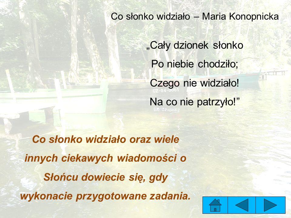 """Co słonko widziało – Maria Konopnicka """"Cały dzionek słonko Po niebie chodziło; Czego nie widziało."""
