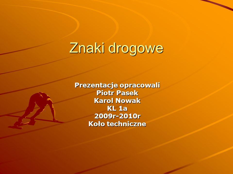 Znaki drogowe Prezentacje opracowali Piotr Pasek Karol Nowak KL 1a 2009r-2010r Koło techniczne