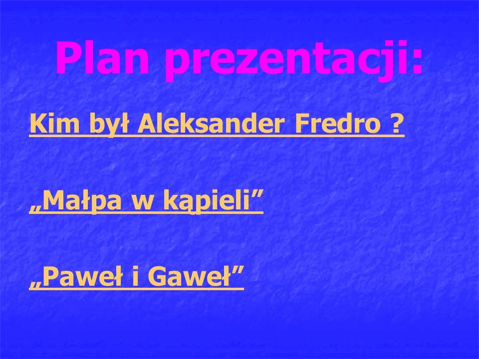 """Plan prezentacji: Kim był Aleksander Fredro """"Małpa w kąpieli """"Paweł i Gaweł"""