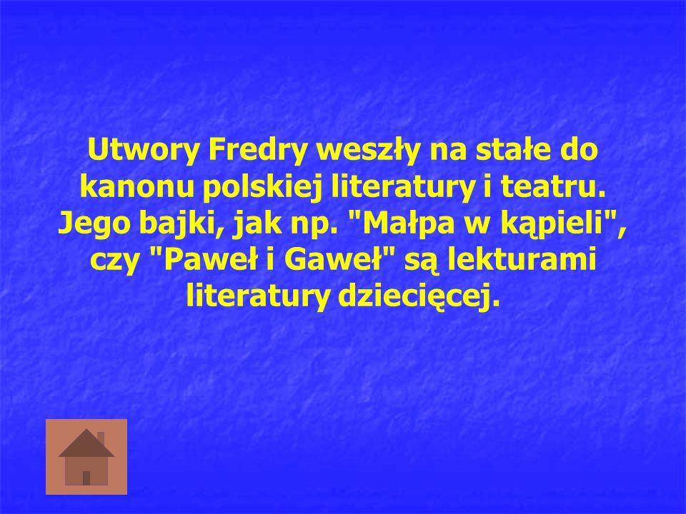 Utwory Fredry weszły na stałe do kanonu polskiej literatury i teatru.