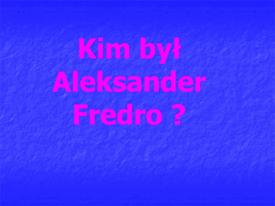 Kim był Aleksander Fredro