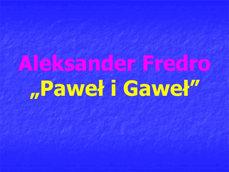 "Aleksander Fredro ""Paweł i Gaweł"