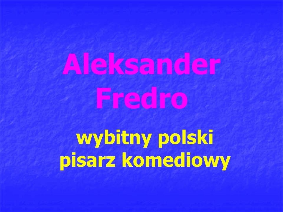Aleksander Fredro wybitny polski pisarz komediowy