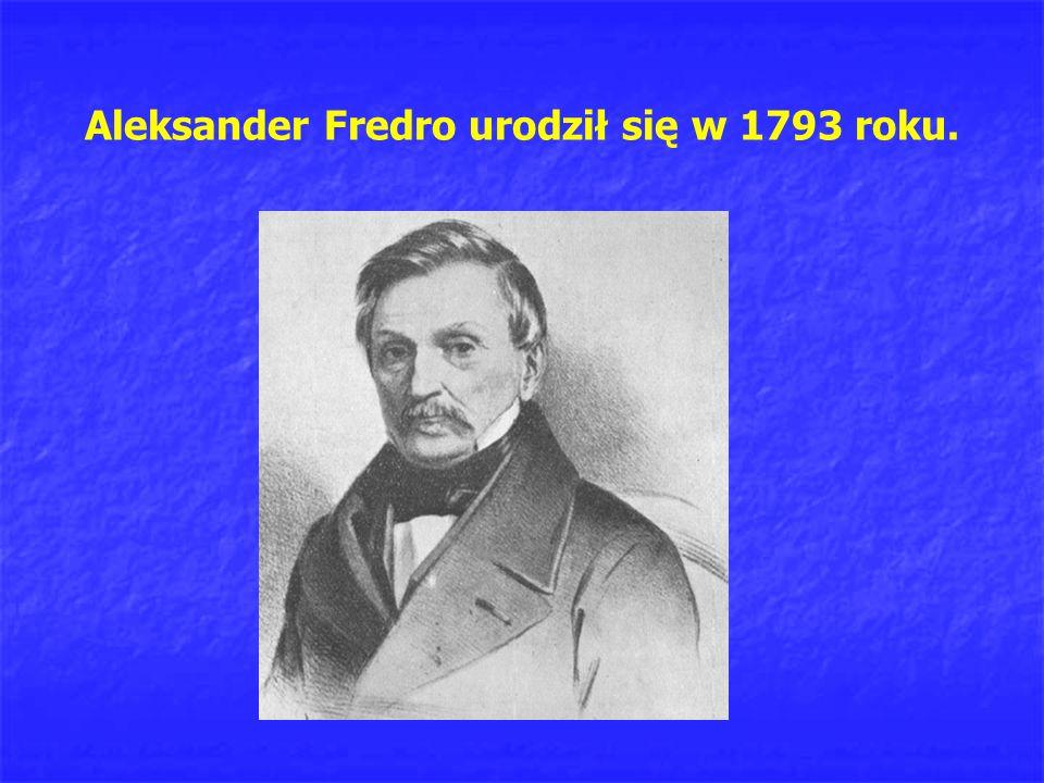 Aleksander Fredro urodził się w 1793 roku.