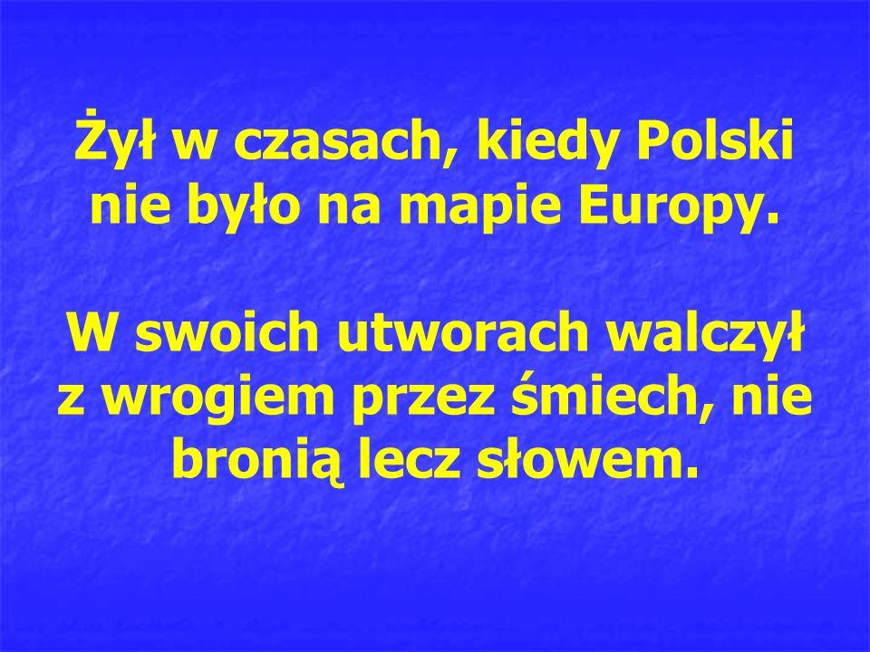 Żył w czasach, kiedy Polski nie było na mapie Europy.