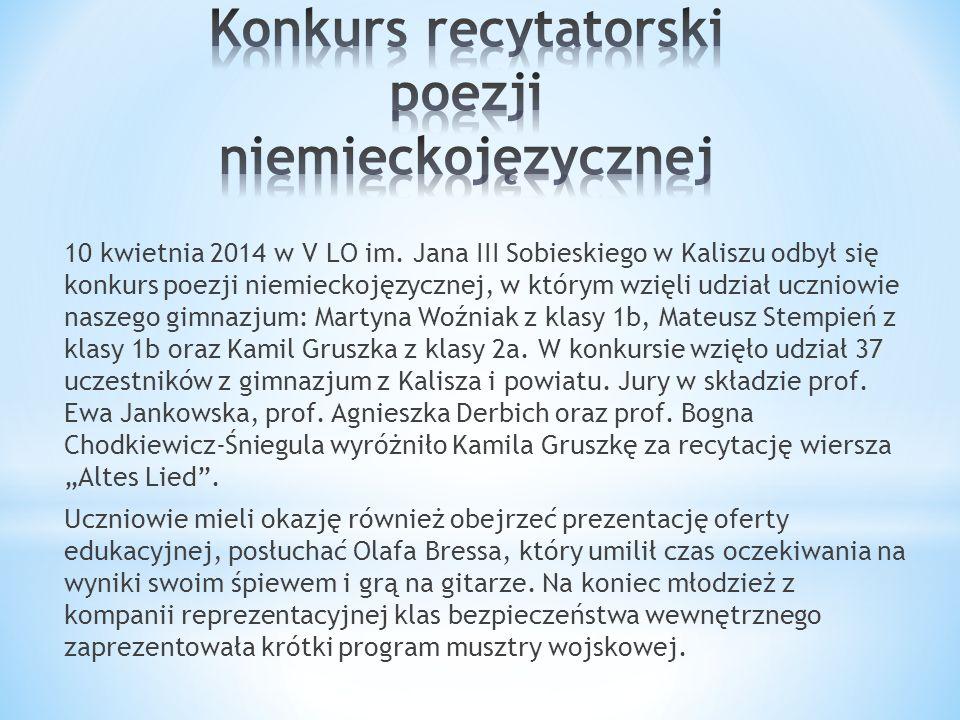 10 kwietnia 2014 w V LO im. Jana III Sobieskiego w Kaliszu odbył się konkurs poezji niemieckojęzycznej, w którym wzięli udział uczniowie naszego gimna