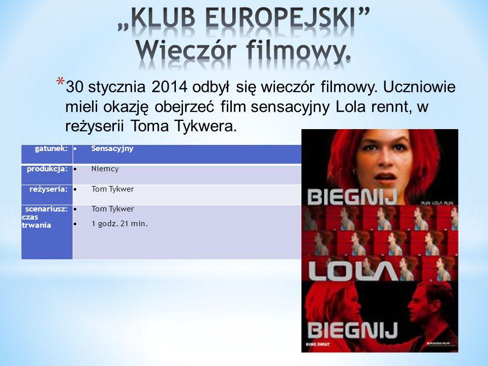 * 30 stycznia 2014 odbył się wieczór filmowy. Uczniowie mieli okazję obejrzeć film sensacyjny Lola rennt, w reżyserii Toma Tykwera. gatunek:  Sensacy