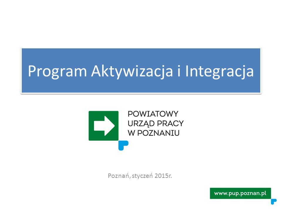 Program Aktywizacja i Integracja Poznań, styczeń 2015r.