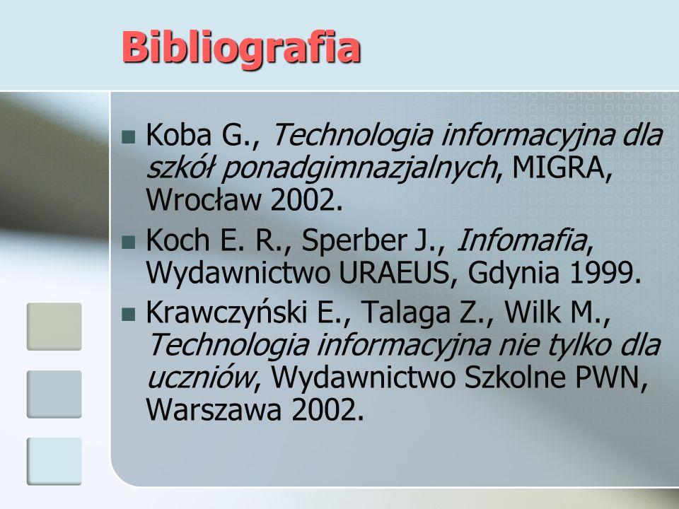Bibliografia Koba G., Technologia informacyjna dla szkół ponadgimnazjalnych, MIGRA, Wrocław 2002.