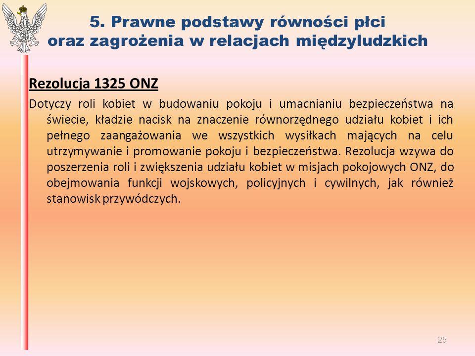 5. Prawne podstawy równości płci oraz zagrożenia w relacjach międzyludzkich Rezolucja 1325 ONZ Dotyczy roli kobiet w budowaniu pokoju i umacnianiu bez