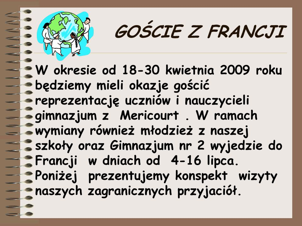 W okresie od 18-30 kwietnia 2009 roku będziemy mieli okazje gościć reprezentację uczniów i nauczycieli gimnazjum z Mericourt.