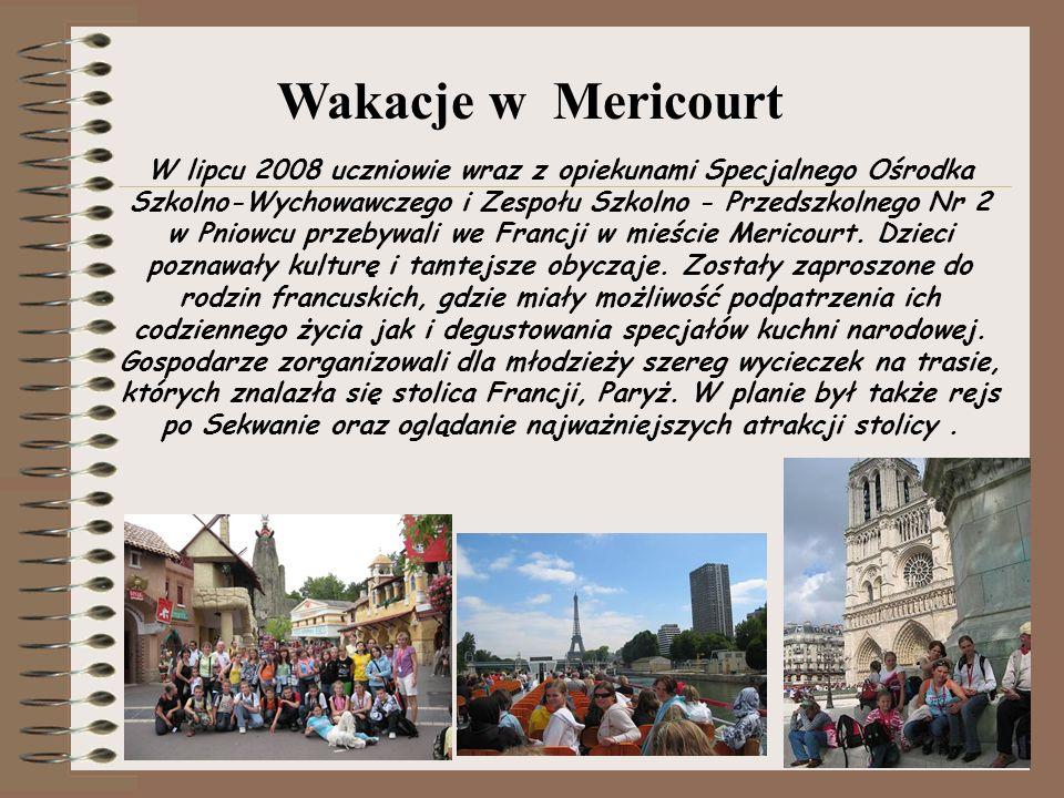 W lipcu 2008 uczniowie wraz z opiekunami Specjalnego Ośrodka Szkolno-Wychowawczego i Zespołu Szkolno - Przedszkolnego Nr 2 w Pniowcu przebywali we Francji w mieście Mericourt.