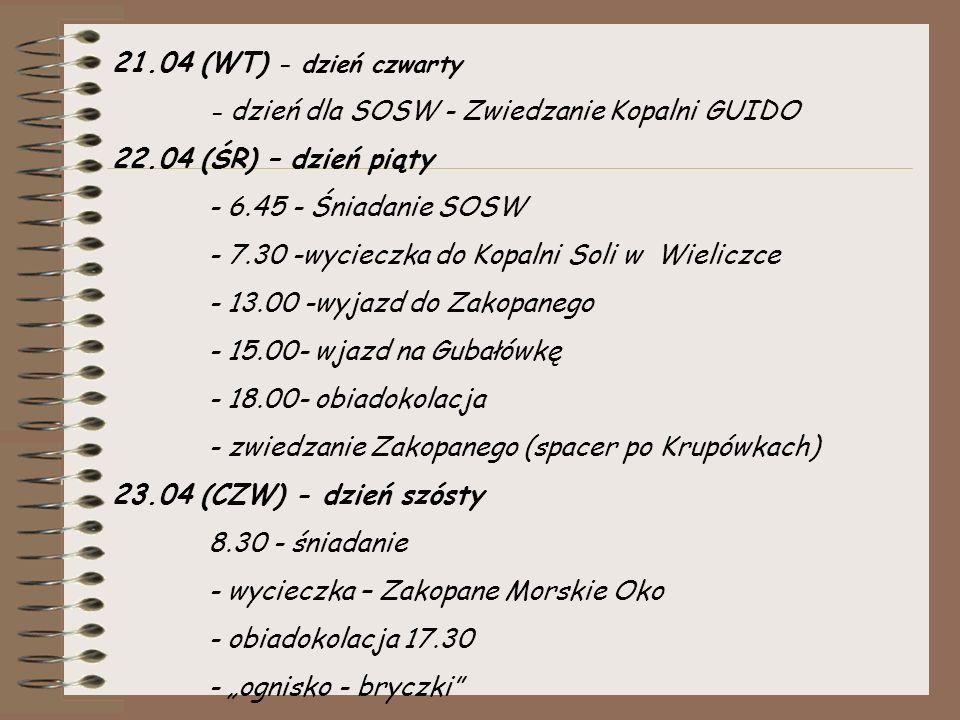 """21.04 (WT) - dzień czwarty - dzień dla SOSW - Zwiedzanie Kopalni GUIDO 22.04 (ŚR) – dzień piąty - 6.45 - Śniadanie SOSW - 7.30 -wycieczka do Kopalni Soli w Wieliczce - 13.00 -wyjazd do Zakopanego - 15.00- wjazd na Gubałówkę - 18.00- obiadokolacja - zwiedzanie Zakopanego (spacer po Krupówkach) 23.04 (CZW) - dzień szósty 8.30 - śniadanie - wycieczka – Zakopane Morskie Oko - obiadokolacja 17.30 - """"ognisko - bryczki"""