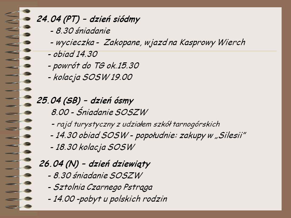 """24.04 (PT) – dzień siódmy - 8.30 śniadanie - wycieczka - Zakopane, wjazd na Kasprowy Wierch - obiad 14.30 - powrót do TG ok.15.30 - kolacja SOSW 19.00 25.04 (SB) – dzień ósmy 8.00 - Śniadanie SOSZW - rajd turystyczny z udziałem szkół tarnogórskich - 14.30 obiad SOSW - popołudnie: zakupy w """"Silesii - 18.30 kolacja SOSW 26.04 (N) – dzień dziewiąty - 8.30 śniadanie SOSZW - Sztolnia Czarnego Pstrąga - 14.00 -pobyt u polskich rodzin"""