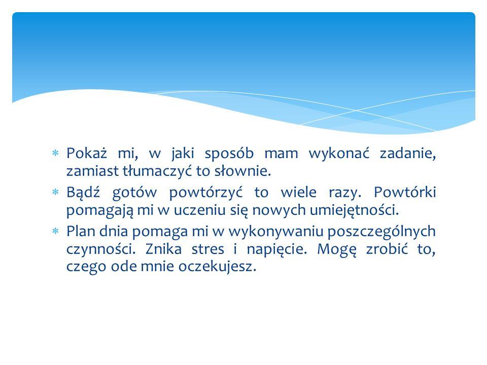  Pokaż mi, w jaki sposób mam wykonać zadanie, zamiast tłumaczyć to słownie.