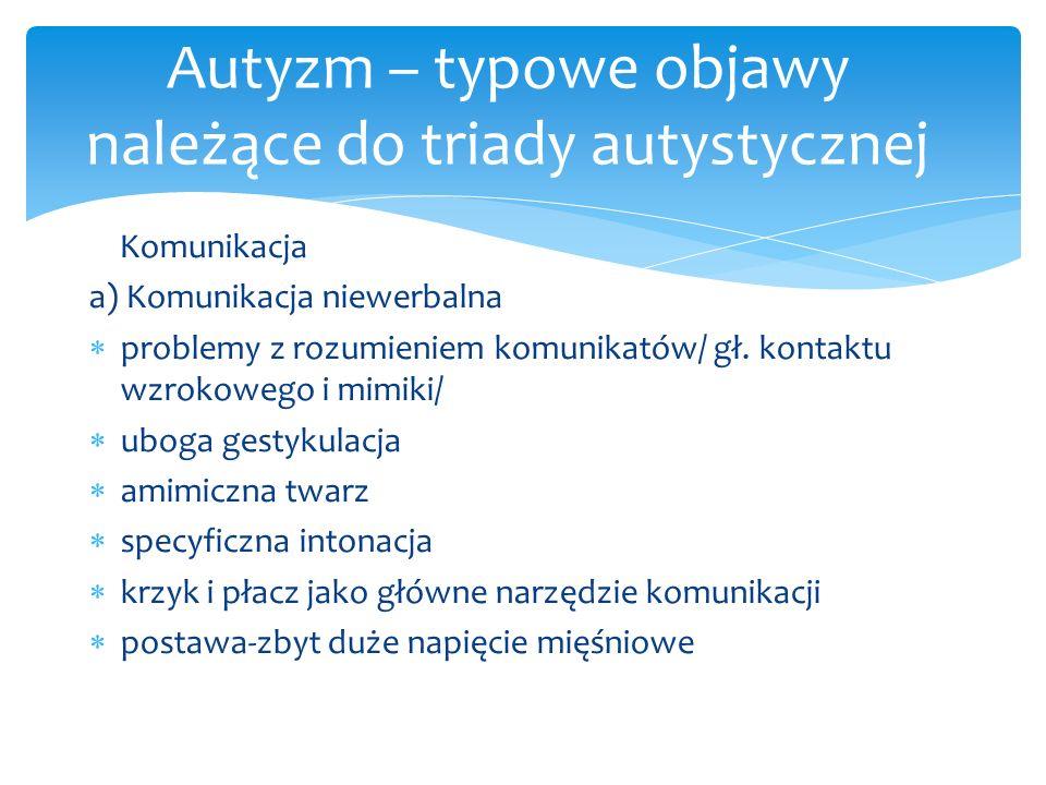 b)Komunikacja werbalna  mutyzm /u ok.25% populacji osób z autyzmem/  mowa znaczeniowa/1 słowo-1 znaczenie-zawsze to samo/  opóźnienie rozwoju mowy: zaburzenia gaworzenia, pierwsze słowa w wieku 4-5 lat, zdania 5-6 lat  regres rozwojowy związany z mową/między 15 a 22m.ż/ Autyzm – typowe objawy należące do triady autystycznej