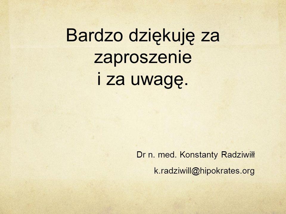 Bardzo dziękuję za zaproszenie i za uwagę. Dr n. med. Konstanty Radziwiłł k.radziwill@hipokrates.org