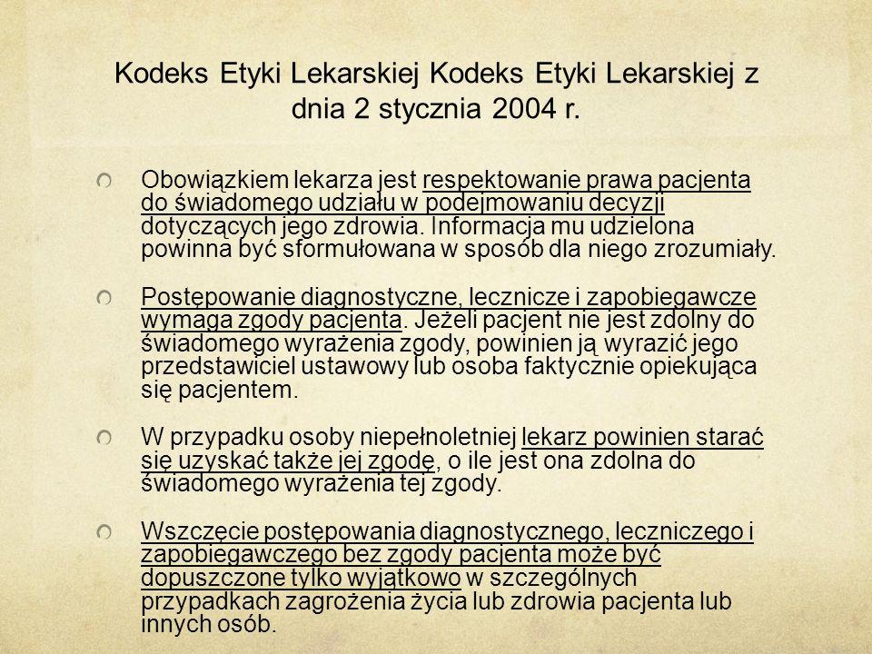 Kodeks Etyki Lekarskiej Kodeks Etyki Lekarskiej z dnia 2 stycznia 2004 r. Obowiązkiem lekarza jest respektowanie prawa pacjenta do świadomego udziału