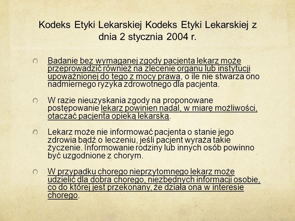 Kodeks Etyki Lekarskiej Kodeks Etyki Lekarskiej z dnia 2 stycznia 2004 r. Badanie bez wymaganej zgody pacjenta lekarz może przeprowadzić również na zl