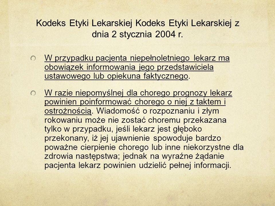 Kodeks Etyki Lekarskiej Kodeks Etyki Lekarskiej z dnia 2 stycznia 2004 r. W przypadku pacjenta niepełnoletniego lekarz ma obowiązek informowania jego