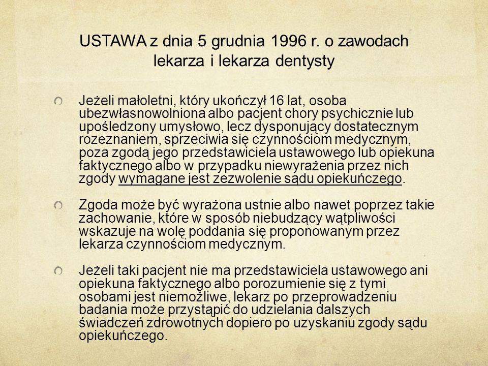 USTAWA z dnia 5 grudnia 1996 r. o zawodach lekarza i lekarza dentysty Jeżeli małoletni, który ukończył 16 lat, osoba ubezwłasnowolniona albo pacjent c
