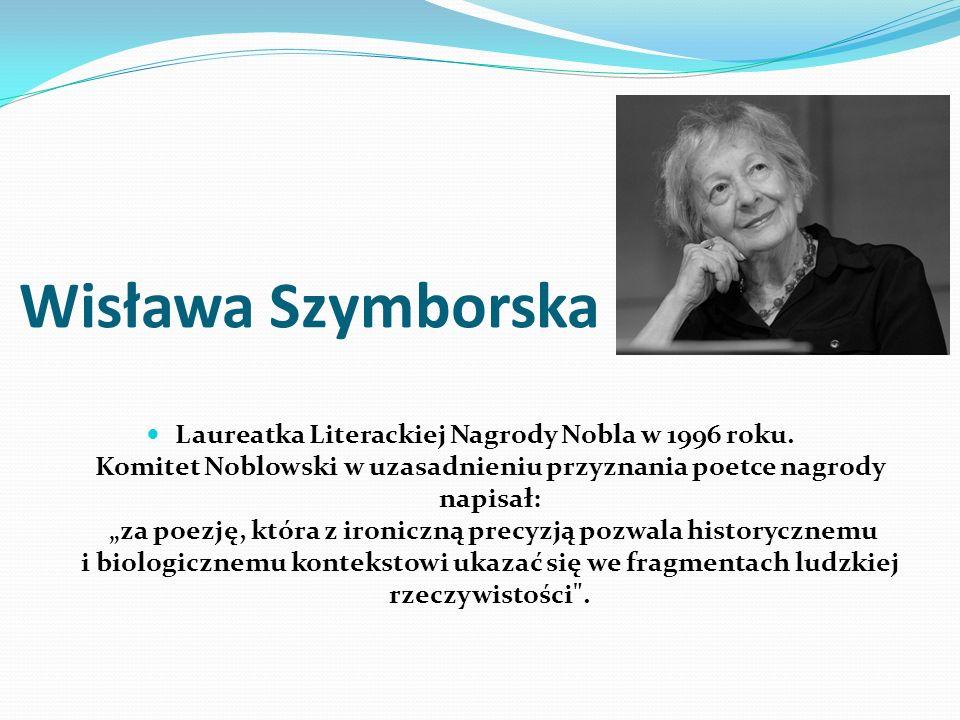 Wisława Szymborska Laureatka Literackiej Nagrody Nobla w 1996 roku.