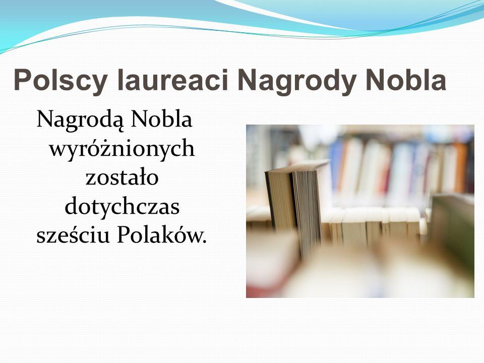 Polscy laureaci Nagrody Nobla Nagrodą Nobla wyróżnionych zostało dotychczas sześciu Polaków.