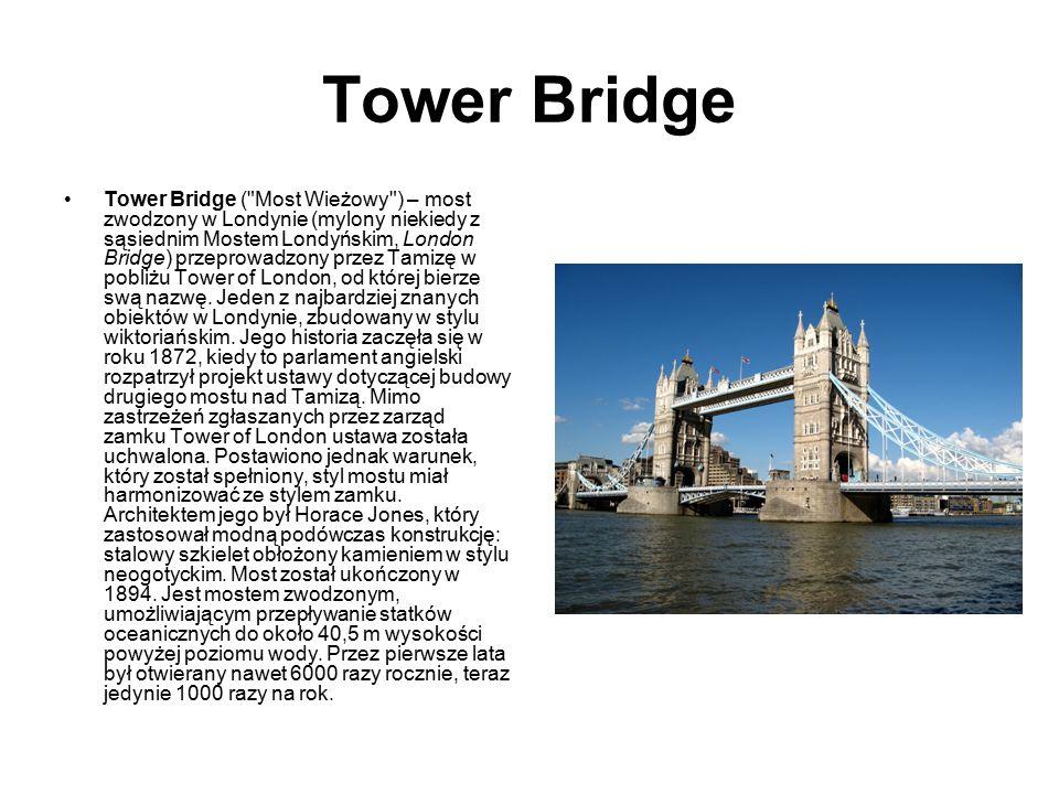 Tower Bridge Tower Bridge ( Most Wieżowy ) – most zwodzony w Londynie (mylony niekiedy z sąsiednim Mostem Londyńskim, London Bridge) przeprowadzony przez Tamizę w pobliżu Tower of London, od której bierze swą nazwę.