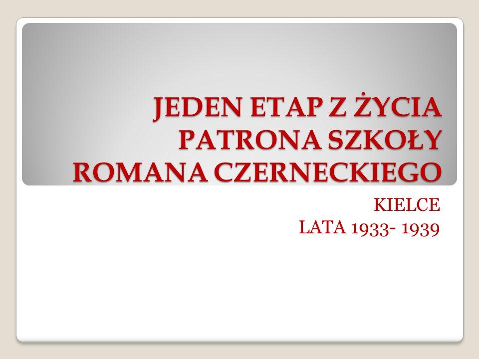 JEDEN ETAP Z ŻYCIA PATRONA SZKOŁY ROMANA CZERNECKIEGO KIELCE LATA 1933- 1939
