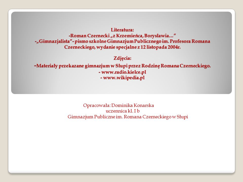 """Literatura: -Roman Czernecki """"z Krzemieńca, Borysławia… -""""Gimnazjalista - pismo szkolne Gimnazjum Publicznego im."""