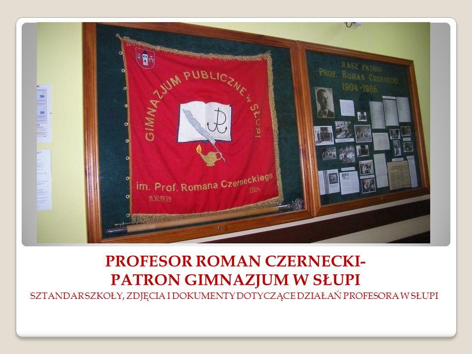 PROFESOR ROMAN CZERNECKI- PATRON GIMNAZJUM W SŁUPI SZTANDAR SZKOŁY, ZDJĘCIA I DOKUMENTY DOTYCZĄCE DZIAŁAŃ PROFESORA W SŁUPI