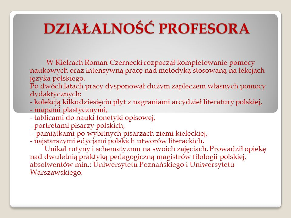 DZIAŁALNOŚĆ PROFESORA W Kielcach Roman Czernecki rozpoczął kompletowanie pomocy naukowych oraz intensywną pracę nad metodyką stosowaną na lekcjach języka polskiego.