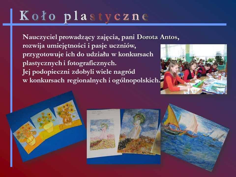 Dorota Antos Nauczyciel prowadzący zajęcia, pani Dorota Antos, rozwija umiejętności i pasje uczniów, przygotowuje ich do udziału w konkursach plastycznych i fotograficznych.