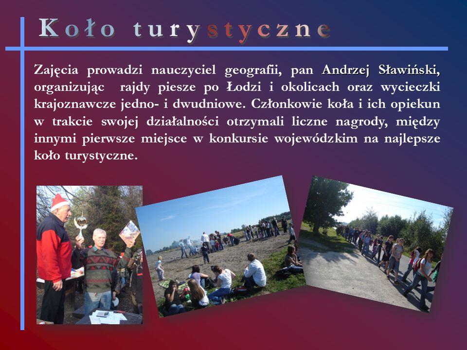 Andrzej Sławiński, Zajęcia prowadzi nauczyciel geografii, pan Andrzej Sławiński, organizując rajdy piesze po Łodzi i okolicach oraz wycieczki krajoznawcze jedno- i dwudniowe.
