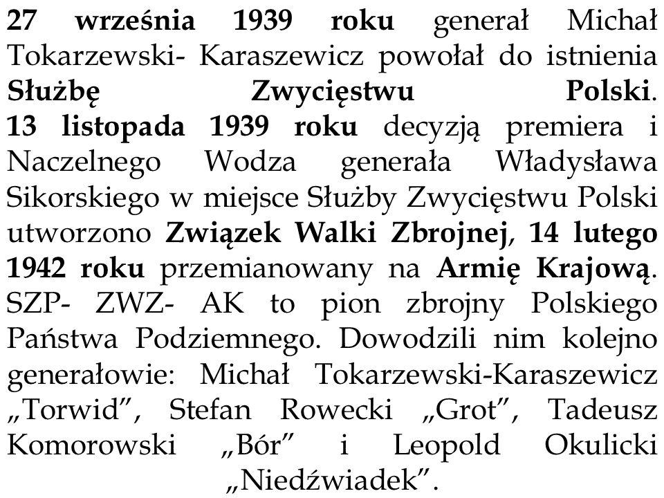 27 września 1939 roku generał Michał Tokarzewski- Karaszewicz powołał do istnienia Służbę Zwycięstwu Polski. 13 listopada 1939 roku decyzją premiera i