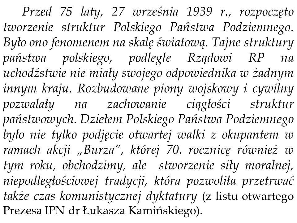 Przed 75 laty, 27 września 1939 r., rozpoczęto tworzenie struktur Polskiego Państwa Podziemnego. Było ono fenomenem na skalę światową. Tajne struktury