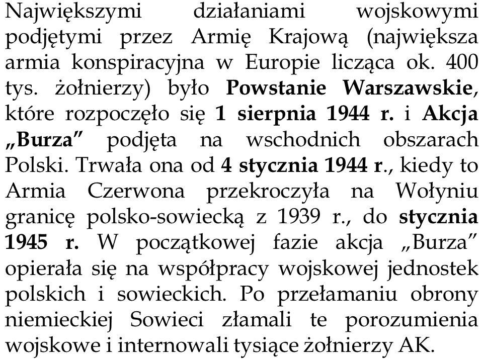 Największymi działaniami wojskowymi podjętymi przez Armię Krajową (największa armia konspiracyjna w Europie licząca ok. 400 tys. żołnierzy) było Powst
