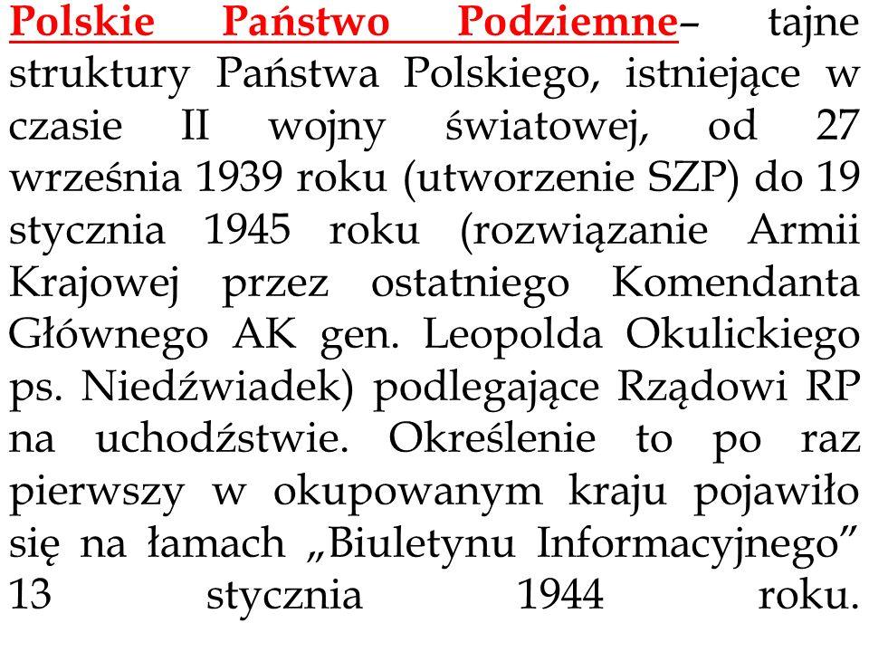 Polskie Państwo Podziemne – tajne struktury Państwa Polskiego, istniejące w czasie II wojny światowej, od 27 września 1939 roku (utworzenie SZP) do 19