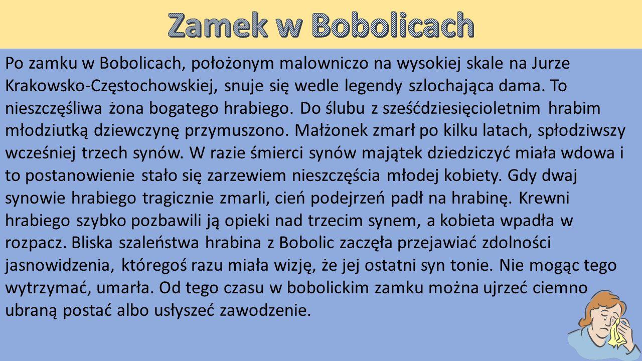 Po zamku w Bobolicach, położonym malowniczo na wysokiej skale na Jurze Krakowsko-Częstochowskiej, snuje się wedle legendy szlochająca dama.