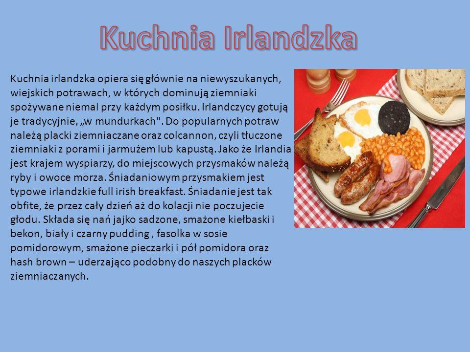 Kuchnia irlandzka opiera się głównie na niewyszukanych, wiejskich potrawach, w których dominują ziemniaki spożywane niemal przy każdym posiłku.