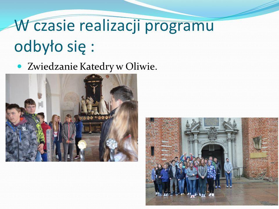 W czasie realizacji programu odbyło się : Zwiedzanie Katedry w Oliwie.