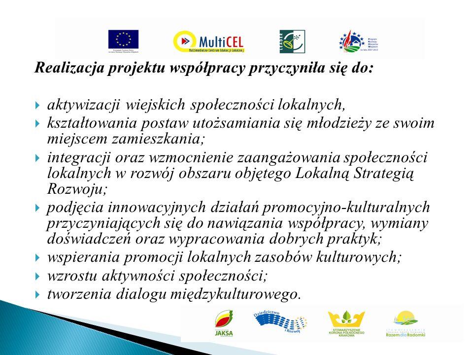 Realizacja projektu współpracy przyczyniła się do:  aktywizacji wiejskich społeczności lokalnych,  kształtowania postaw utożsamiania się młodzieży ze swoim miejscem zamieszkania;  integracji oraz wzmocnienie zaangażowania społeczności lokalnych w rozwój obszaru objętego Lokalną Strategią Rozwoju;  podjęcia innowacyjnych działań promocyjno-kulturalnych przyczyniających się do nawiązania współpracy, wymiany doświadczeń oraz wypracowania dobrych praktyk;  wspierania promocji lokalnych zasobów kulturowych;  wzrostu aktywności społeczności;  tworzenia dialogu międzykulturowego.