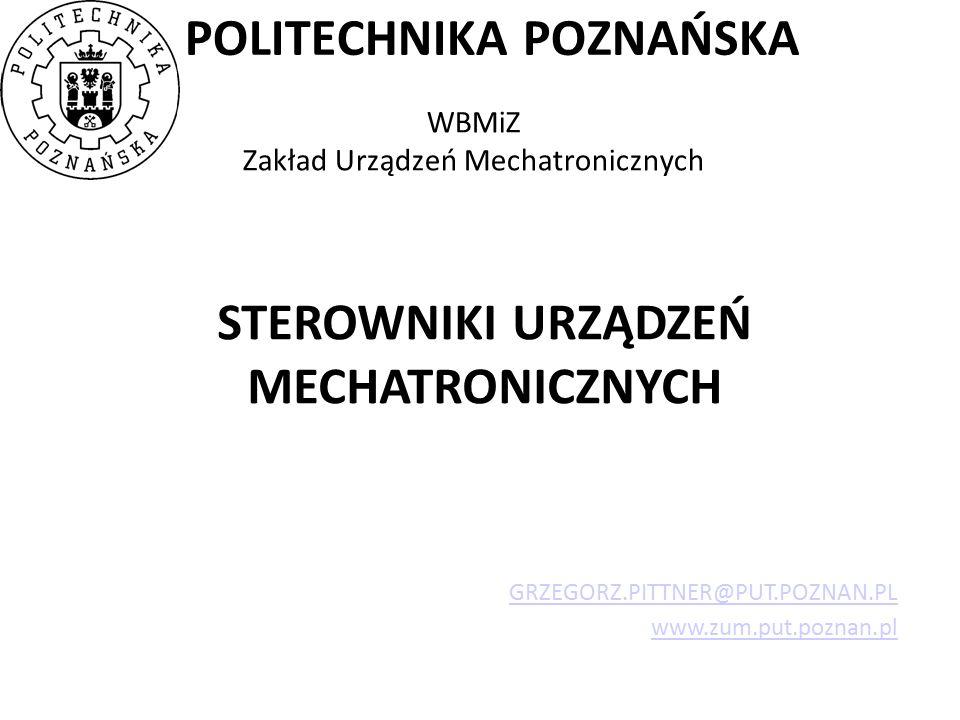 POLITECHNIKA POZNAŃSKA WBMiZ Zakład Urządzeń Mechatronicznych STEROWNIKI URZĄDZEŃ MECHATRONICZNYCH GRZEGORZ.PITTNER@PUT.POZNAN.PL www.zum.put.poznan.p