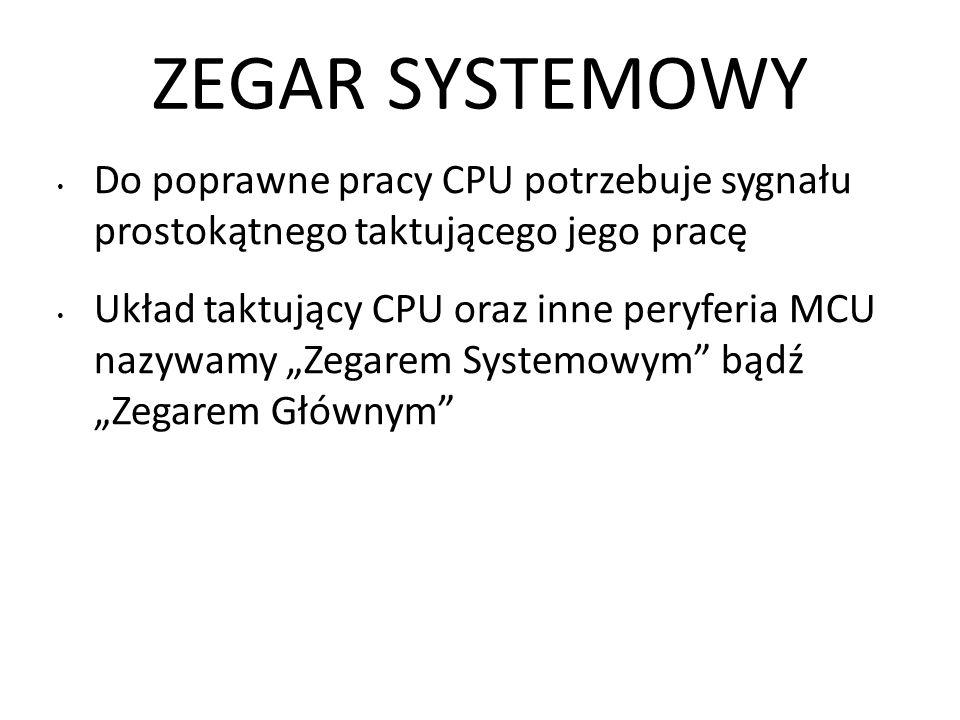 """ZEGAR SYSTEMOWY Do poprawne pracy CPU potrzebuje sygnału prostokątnego taktującego jego pracę Układ taktujący CPU oraz inne peryferia MCU nazywamy """"Ze"""