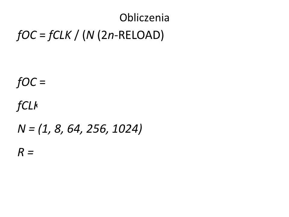 Obliczenia fOC = fCLK / (N (2n-RELOAD) fOC = fCLK = N = (1, 8, 64, 256, 1024) R =