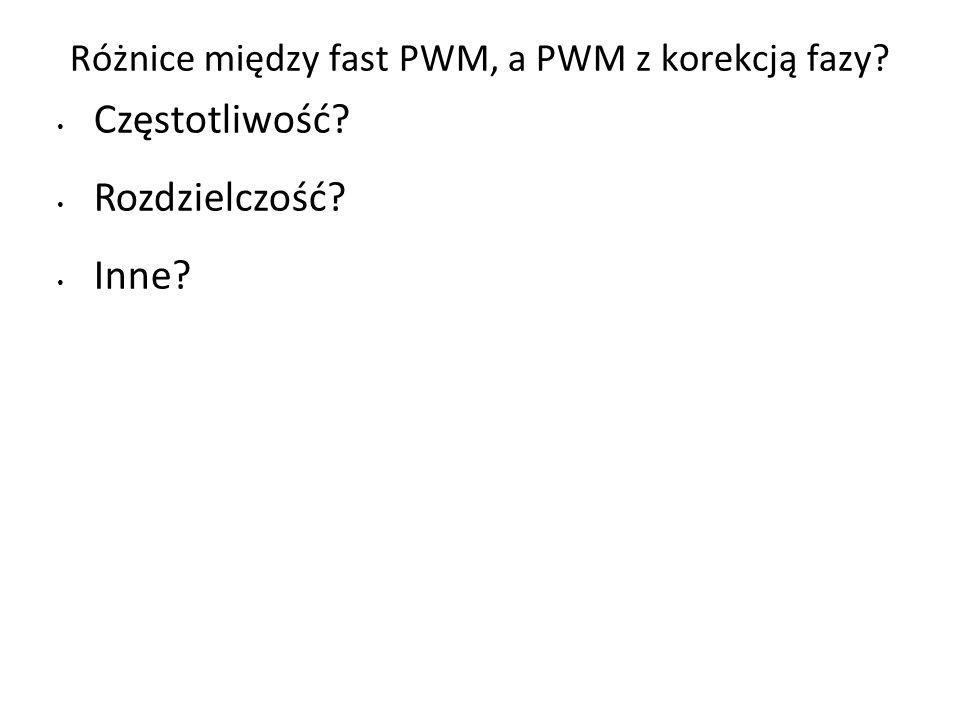 Różnice między fast PWM, a PWM z korekcją fazy Częstotliwość Rozdzielczość Inne