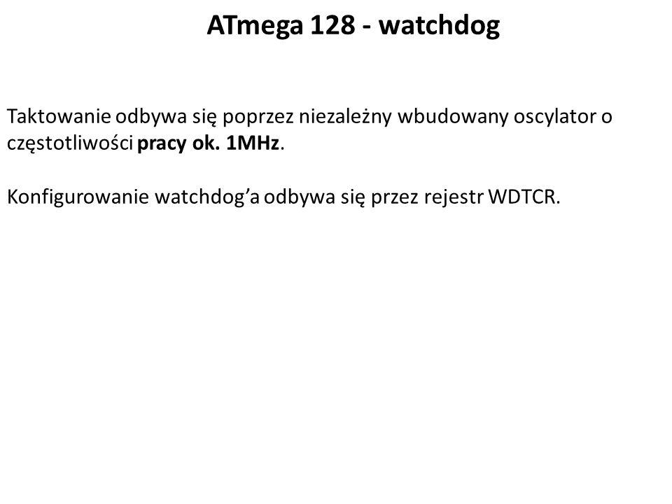ATmega 128 - watchdog Taktowanie odbywa się poprzez niezależny wbudowany oscylator o częstotliwości pracy ok. 1MHz. Konfigurowanie watchdog'a odbywa s