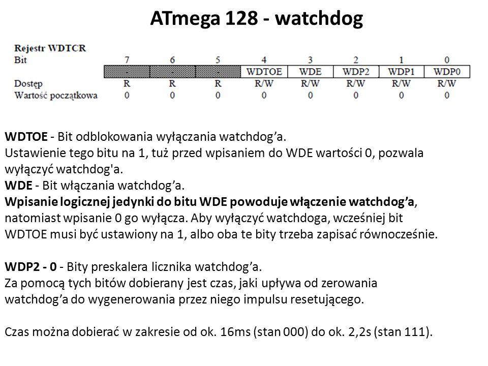 ATmega 128 - watchdog WDTOE - Bit odblokowania wyłączania watchdog'a. Ustawienie tego bitu na 1, tuż przed wpisaniem do WDE wartości 0, pozwala wyłącz