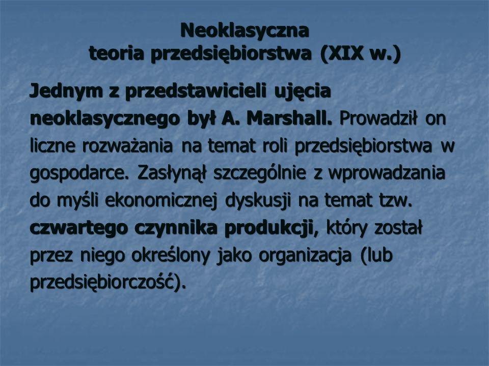 Neoklasyczna teoria przedsiębiorstwa (XIX w.) Jednym z przedstawicieli ujęcia neoklasycznego był A.